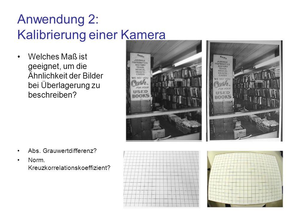 Anwendung 2: Kalibrierung einer Kamera Welches Maß ist geeignet, um die Ähnlichkeit der Bilder bei Überlagerung zu beschreiben? Abs. Grauwertdifferenz