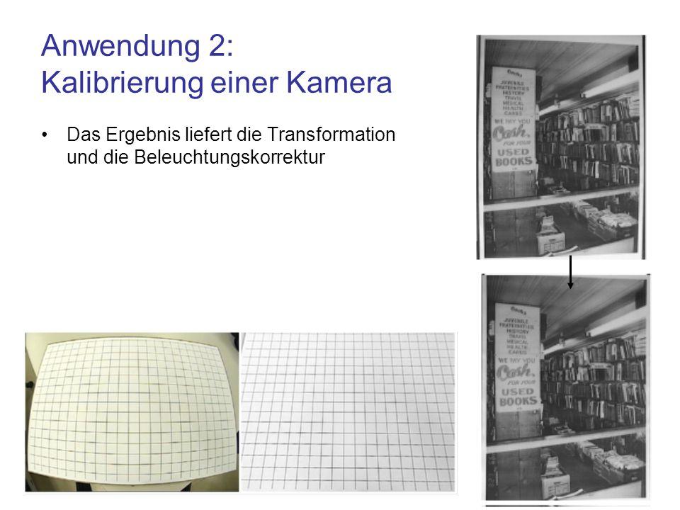 Anwendung 2: Kalibrierung einer Kamera Das Ergebnis liefert die Transformation und die Beleuchtungskorrektur