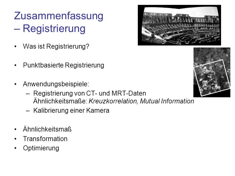 Zusammenfassung – Registrierung Was ist Registrierung? Punktbasierte Registrierung Anwendungsbeispiele: –Registrierung von CT- und MRT-Daten Ähnlichke