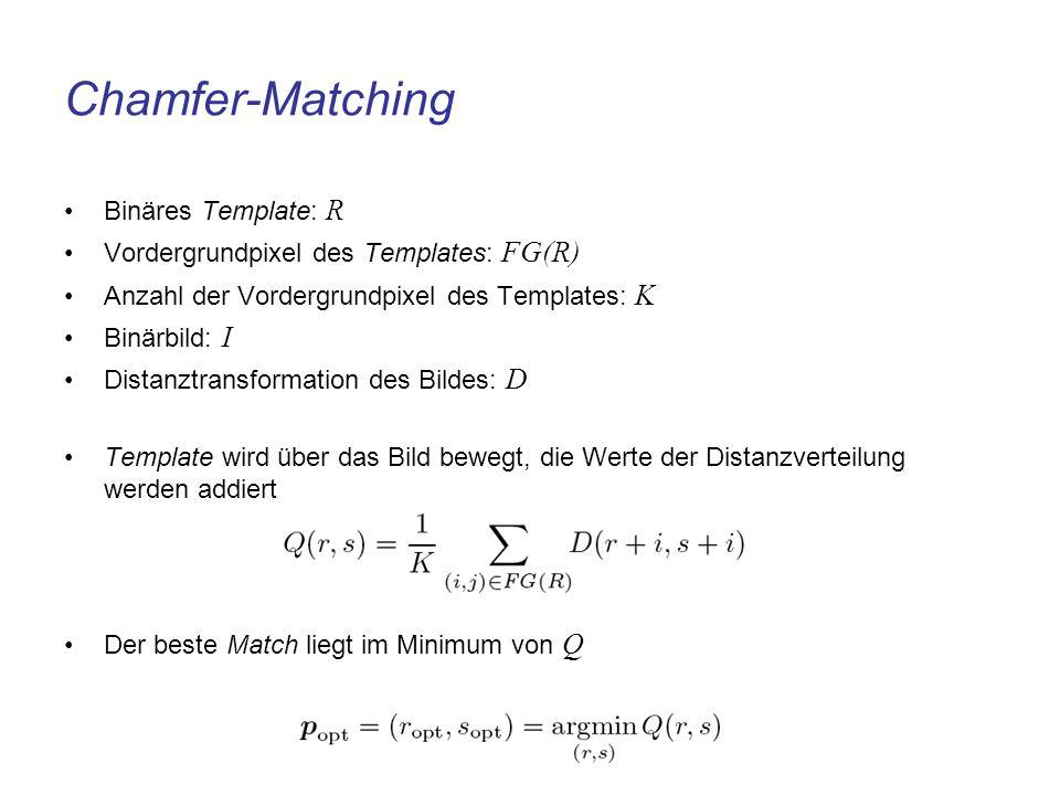 Chamfer-Matching Binäres Template: R Vordergrundpixel des Templates: FG(R) Anzahl der Vordergrundpixel des Templates: K Binärbild: I Distanztransforma