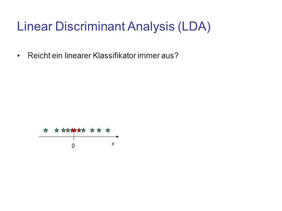Linear Discriminant Analysis (LDA) Reicht ein linearer Klassifikator immer aus? 0 x