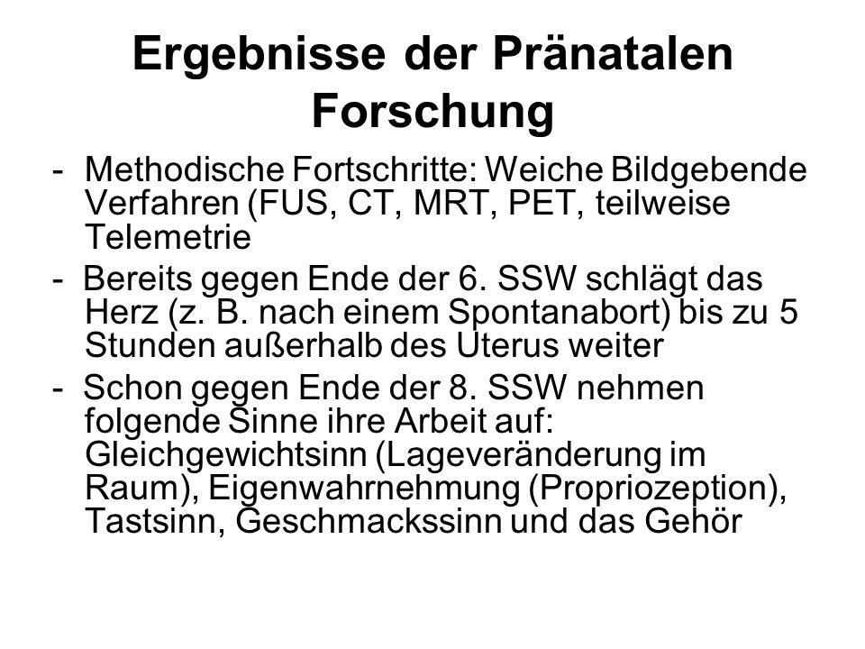 Ergebnisse der Pränatalen Forschung -Methodische Fortschritte: Weiche Bildgebende Verfahren (FUS, CT, MRT, PET, teilweise Telemetrie - Bereits gegen Ende der 6.