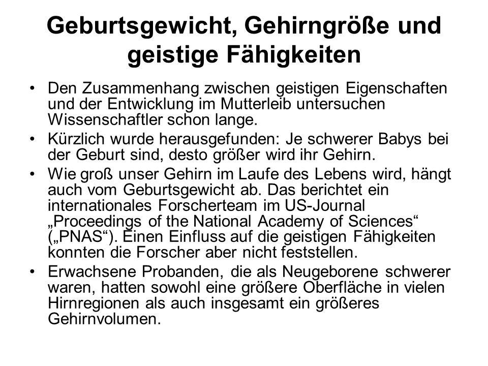 Geburtsgewicht, Gehirngröße und geistige Fähigkeiten Den Zusammenhang zwischen geistigen Eigenschaften und der Entwicklung im Mutterleib untersuchen Wissenschaftler schon lange.