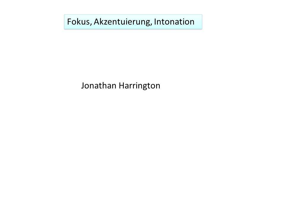 Fokus, Akzentuierung, Intonation Jonathan Harrington