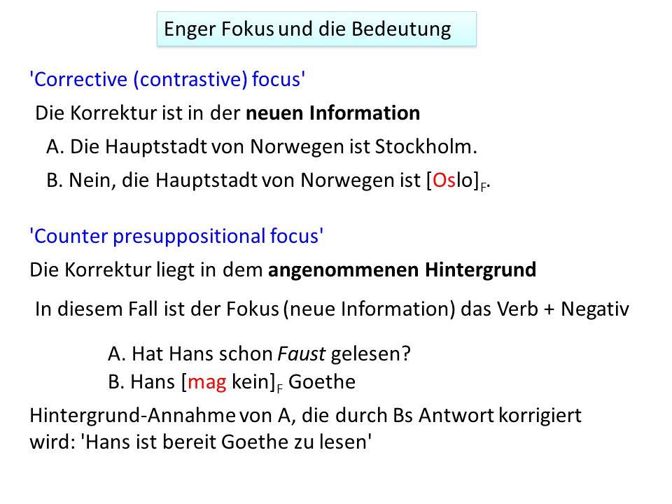 Corrective (contrastive) focus Die Korrektur ist in der neuen Information Counter presuppositional focus Die Korrektur liegt in dem angenommenen Hintergrund A.