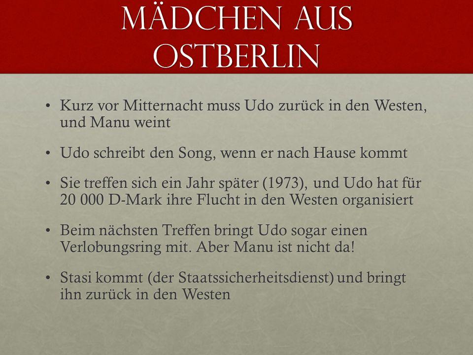 Mädchen aus ostberlin Nach dem Mauerfall erfährt Udo: Manu war als Stasi- IM (inoffizieller Mitarbeiter = hemmelig spion) wohl auf ihn angesetztNach dem Mauerfall erfährt Udo: Manu war als Stasi- IM (inoffizieller Mitarbeiter = hemmelig spion) wohl auf ihn angesetzt Sie ist mit einem ehemaligen NVA-Offizier verheiratet, mit dem sie heute am Stadtrand von Berlin lebtSie ist mit einem ehemaligen NVA-Offizier verheiratet, mit dem sie heute am Stadtrand von Berlin lebt Sie hat heute drei Kinder – der älteste heißt Udo…Sie hat heute drei Kinder – der älteste heißt Udo…