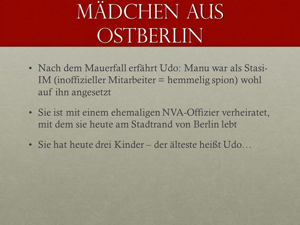 Mädchen aus ostberlin Nach dem Mauerfall erfährt Udo: Manu war als Stasi- IM (inoffizieller Mitarbeiter = hemmelig spion) wohl auf ihn angesetztNach d