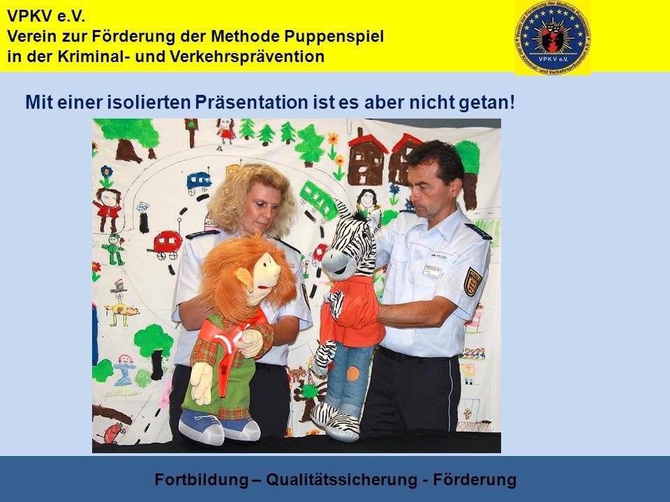 VPKV e.V. Verein zur Förderung der Methode Puppenspiel in der Kriminal- und Verkehrsprävention Fortbildung – Qualitätssicherung - Förderung Mit einer