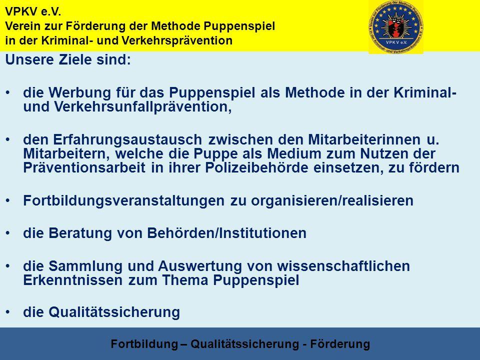VPKV e.V. Verein zur Förderung der Methode Puppenspiel in der Kriminal- und Verkehrsprävention Fortbildung – Qualitätssicherung - Förderung Unsere Zie
