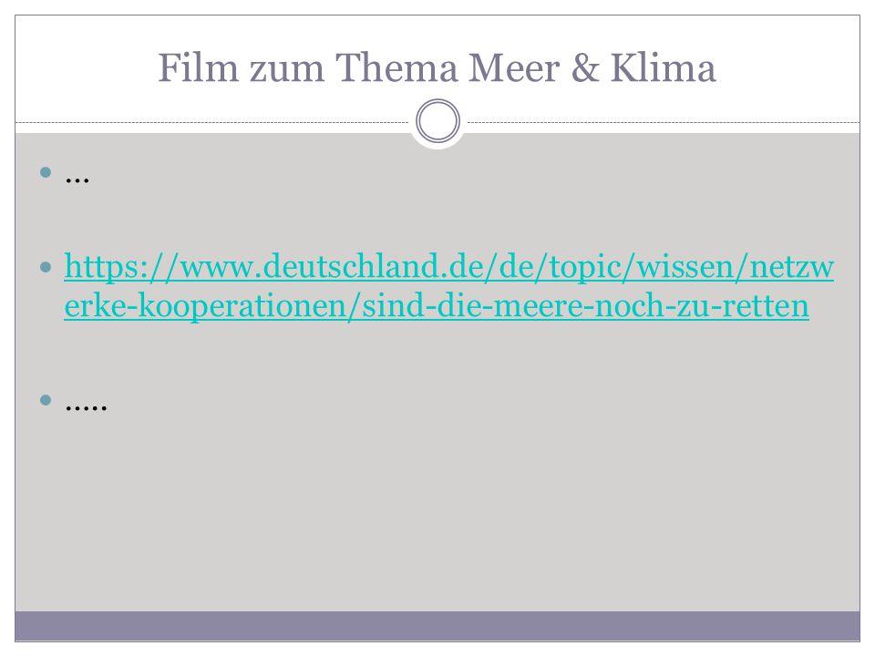 Film zum Thema Meer & Klima … https://www.deutschland.de/de/topic/wissen/netzw erke-kooperationen/sind-die-meere-noch-zu-retten https://www.deutschland.de/de/topic/wissen/netzw erke-kooperationen/sind-die-meere-noch-zu-retten …..