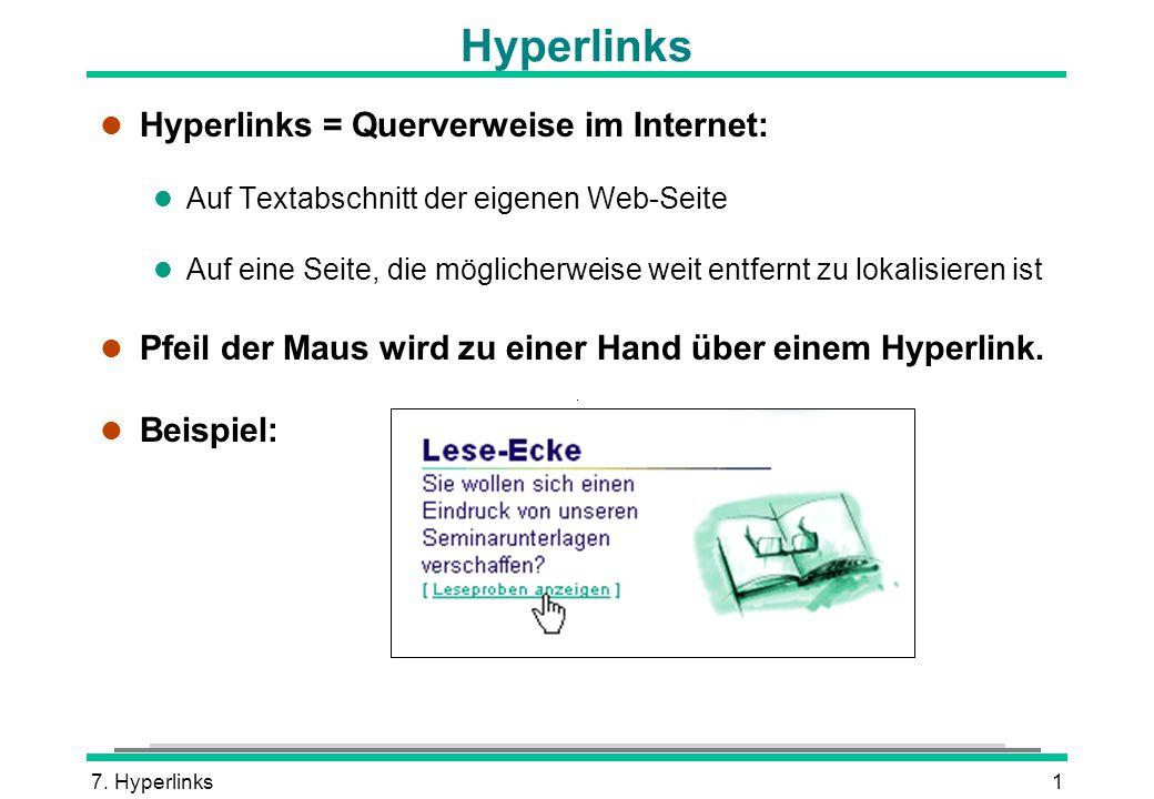 7. Hyperlinks1 l Hyperlinks = Querverweise im Internet: l Auf Textabschnitt der eigenen Web-Seite l Auf eine Seite, die möglicherweise weit entfernt z