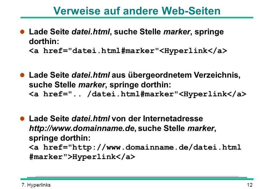7. Hyperlinks12 Verweise auf andere Web-Seiten Lade Seite datei.html, suche Stelle marker, springe dorthin: Lade Seite datei.html aus übergeordnetem V