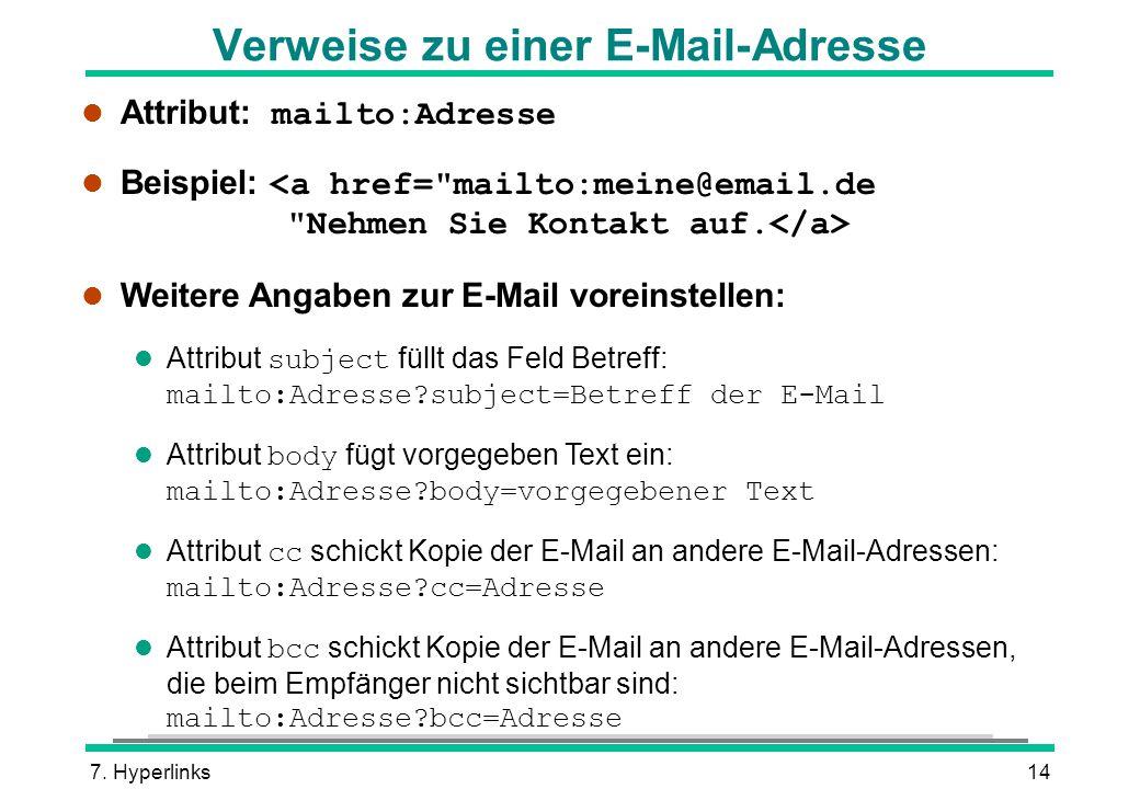 7. Hyperlinks14 Verweise zu einer E-Mail-Adresse Attribut: mailto:Adresse Beispiel: l Weitere Angaben zur E-Mail voreinstellen: Attribut subject füllt