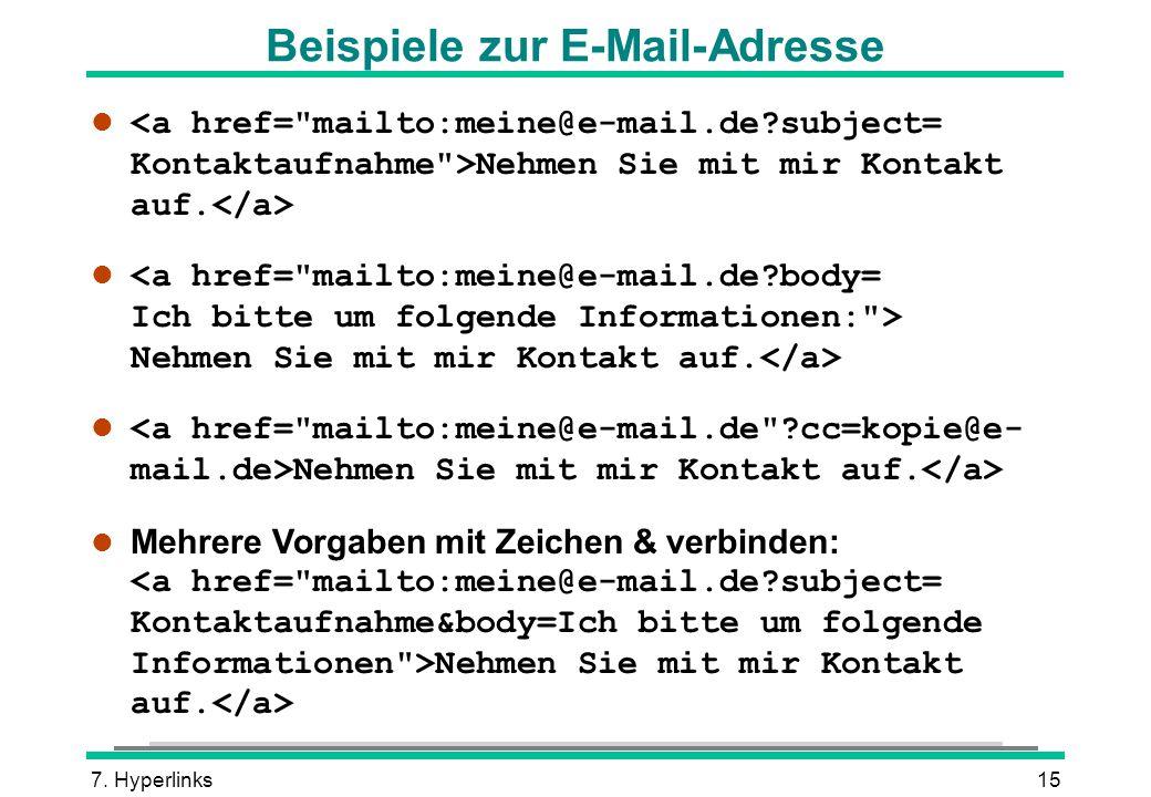 7. Hyperlinks15 Beispiele zur E-Mail-Adresse l Nehmen Sie mit mir Kontakt auf. Mehrere Vorgaben mit Zeichen & verbinden: Nehmen Sie mit mir Kontakt au