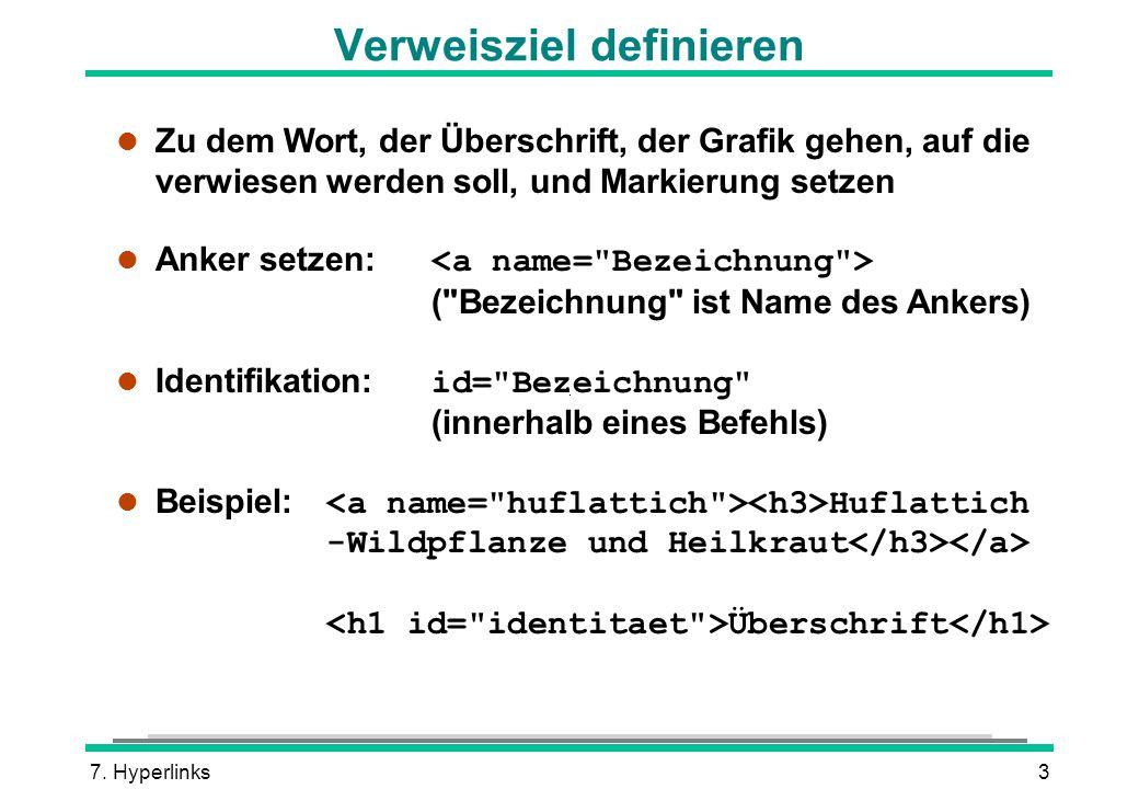 7. Hyperlinks3 Verweisziel definieren l Zu dem Wort, der Überschrift, der Grafik gehen, auf die verwiesen werden soll, und Markierung setzen Anker set