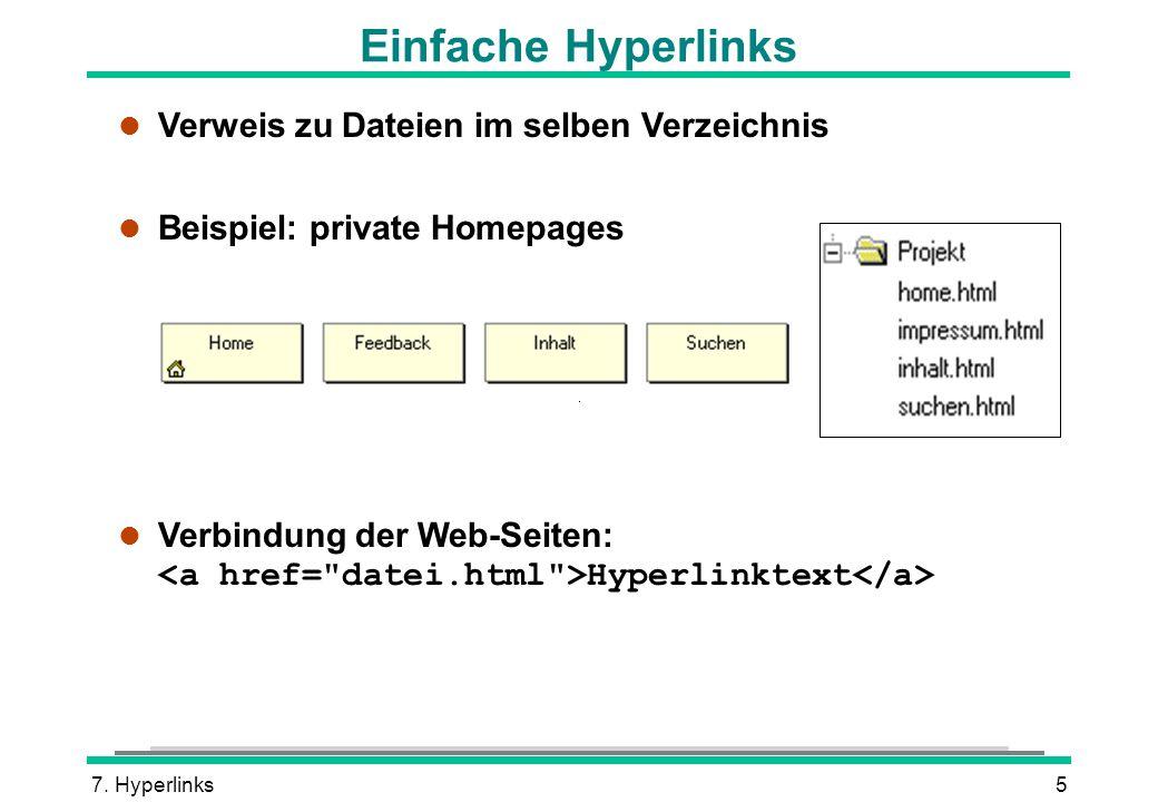 7. Hyperlinks5 Einfache Hyperlinks l Verweis zu Dateien im selben Verzeichnis l Beispiel: private Homepages Verbindung der Web-Seiten: Hyperlinktext