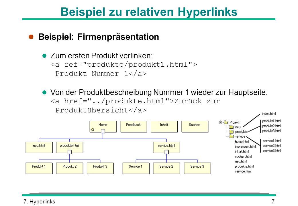 7. Hyperlinks7 Beispiel zu relativen Hyperlinks l Beispiel: Firmenpräsentation Zum ersten Produkt verlinken: Produkt Nummer 1 Von der Produktbeschreib