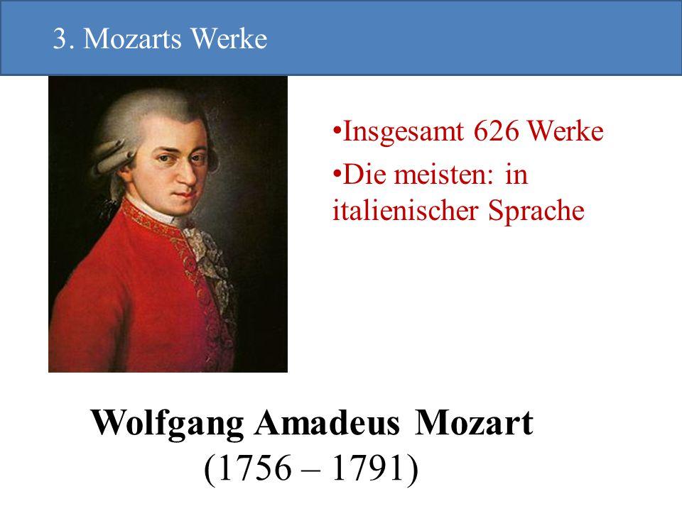Wolfgang Amadeus Mozart (1756 – 1791) Insgesamt 626 Werke Die meisten: in italienischer Sprache 3. Mozarts Werke