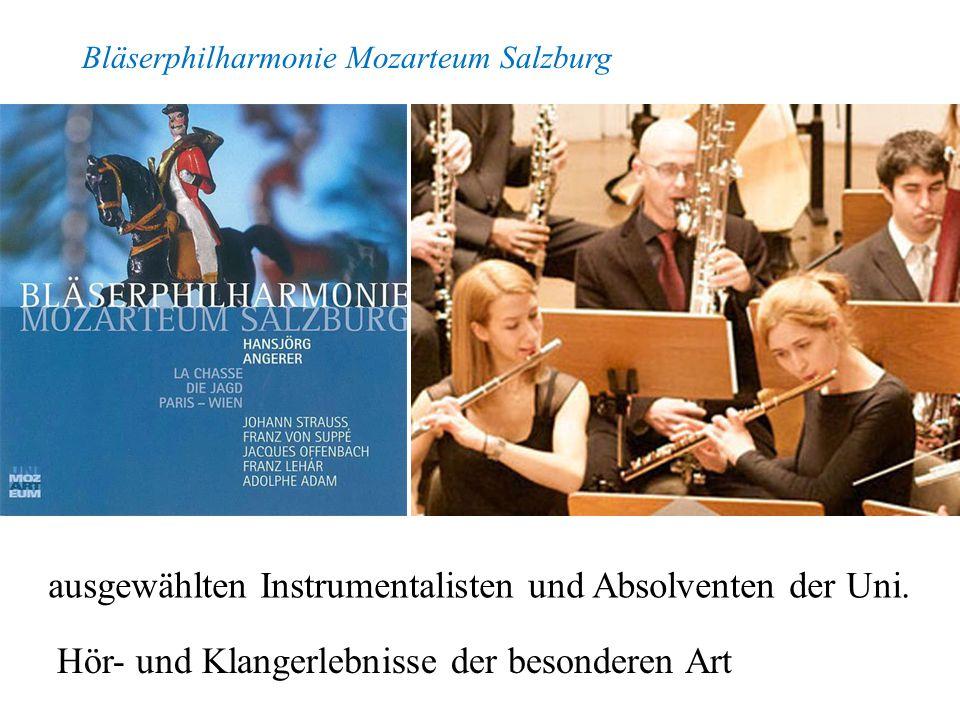 Bläserphilharmonie Mozarteum Salzburg ausgewählten Instrumentalisten und Absolventen der Uni. Hör- und Klangerlebnisse der besonderen Art