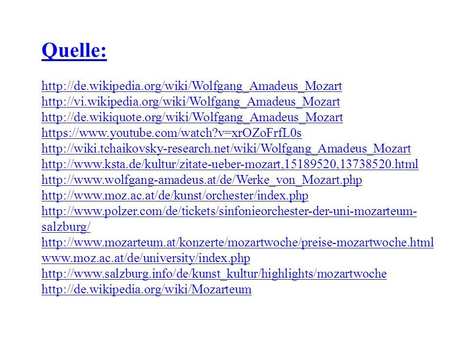 Quelle: http://de.wikipedia.org/wiki/Wolfgang_Amadeus_Mozart http://vi.wikipedia.org/wiki/Wolfgang_Amadeus_Mozart http://de.wikiquote.org/wiki/Wolfgan