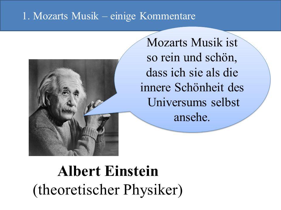 Albert Einstein (theoretischer Physiker) 1. Mozarts Musik – einige Kommentare Mozarts Musik ist so rein und schön, dass ich sie als die innere Schönhe