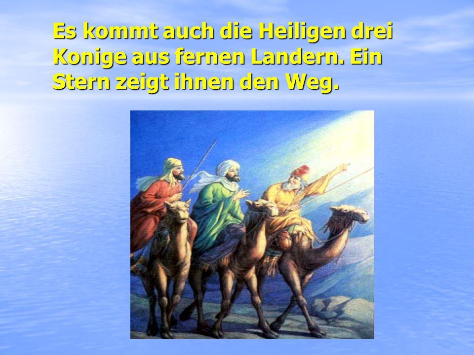 Es kommt auch die Heiligen drei Konige aus fernen Landern. Ein Stern zeigt ihnen den Weg.