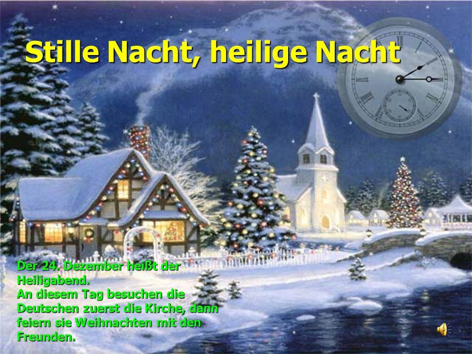 Stille Nacht, heilige Nacht Der 24.Dezember heißt der Heiligabend.