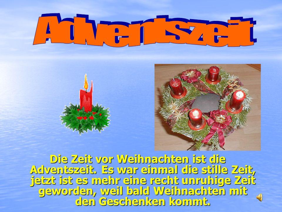 Die Zeit vor Weihnachten ist die Adventszeit.