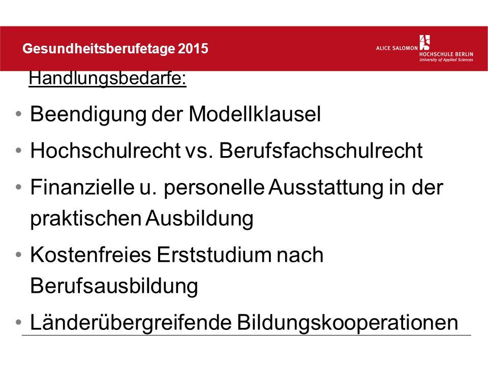 Gesundheitsberufetage 2015 Handlungsbedarfe: Beendigung der Modellklausel Hochschulrecht vs.
