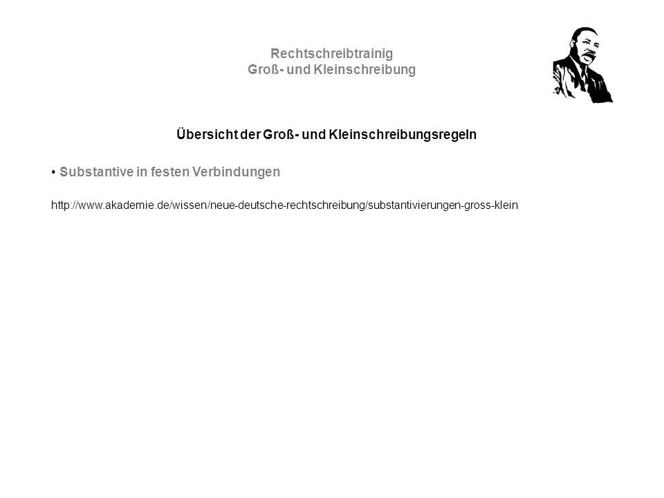 Rechtschreibtrainig Groß- und Kleinschreibung Übersicht der Groß- und Kleinschreibungsregeln Substantive in festen Verbindungen http://www.akademie.de/wissen/neue-deutsche-rechtschreibung/substantivierungen-gross-klein