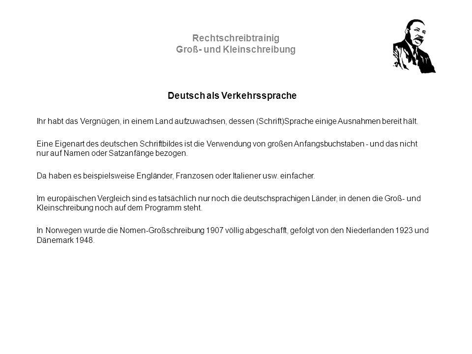 Rechtschreibtrainig Groß- und Kleinschreibung Deutsch als Verkehrssprache Ihr habt das Vergnügen, in einem Land aufzuwachsen, dessen (Schrift)Sprache einige Ausnahmen bereit hält.