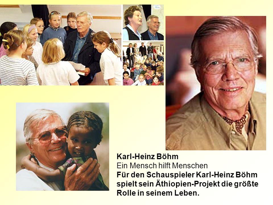 Karl-Heinz Böhm Ein Mensch hilft Menschen Für den Schauspieler Karl-Heinz Böhm spielt sein Äthiopien-Projekt die größte Rolle in seinem Leben.