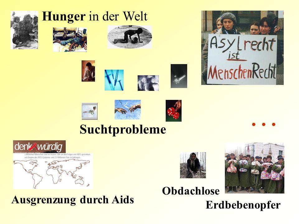 Hunger in der Welt Suchtprobleme Obdachlose Erdbebenopfer Ausgrenzung durch Aids...