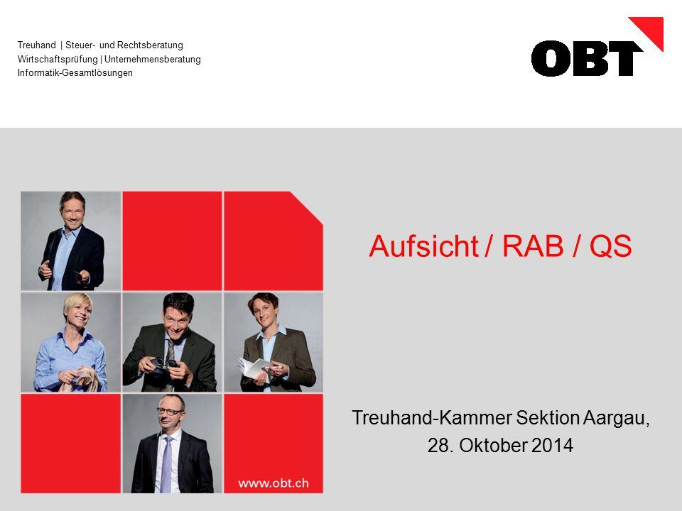 Treuhand | Steuer- und Rechtsberatung Wirtschaftsprüfung | Unternehmensberatung Informatik-Gesamtlösungen Aufsicht / RAB / QS Treuhand-Kammer Sektion