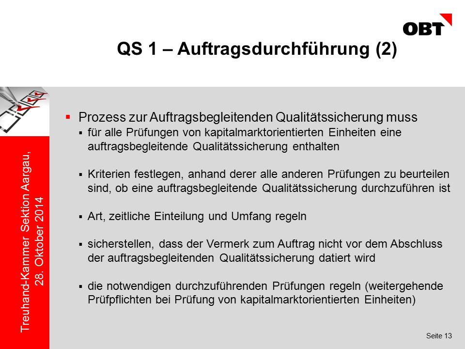 Seite 13 Treuhand-Kammer Sektion Aargau, 28. Oktober 2014 QS 1 – Auftragsdurchführung (2)  Prozess zur Auftragsbegleitenden Qualitätssicherung muss 