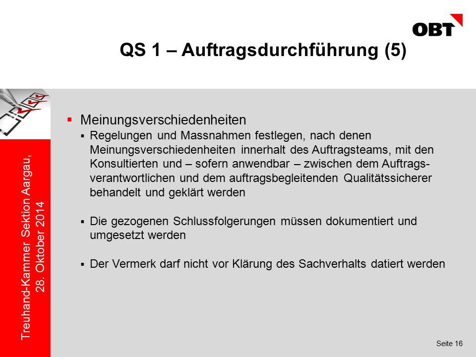Seite 16 Treuhand-Kammer Sektion Aargau, 28. Oktober 2014 QS 1 – Auftragsdurchführung (5)  Meinungsverschiedenheiten  Regelungen und Massnahmen fest