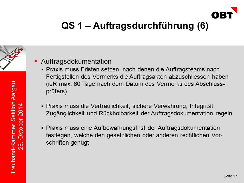 Seite 17 Treuhand-Kammer Sektion Aargau, 28. Oktober 2014 QS 1 – Auftragsdurchführung (6)  Auftragsdokumentation  Praxis muss Fristen setzen, nach d