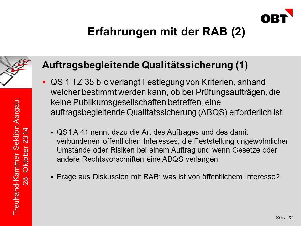 Seite 22 Treuhand-Kammer Sektion Aargau, 28. Oktober 2014 Erfahrungen mit der RAB (2) Auftragsbegleitende Qualitätssicherung (1)  QS 1 TZ 35 b-c verl