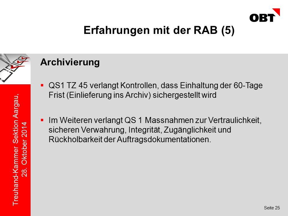 Seite 25 Treuhand-Kammer Sektion Aargau, 28. Oktober 2014 Erfahrungen mit der RAB (5) Archivierung  QS1 TZ 45 verlangt Kontrollen, dass Einhaltung de