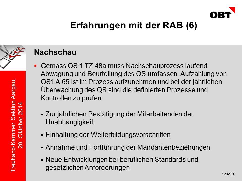Seite 26 Treuhand-Kammer Sektion Aargau, 28. Oktober 2014 Erfahrungen mit der RAB (6) Nachschau  Gemäss QS 1 TZ 48a muss Nachschauprozess laufend Abw