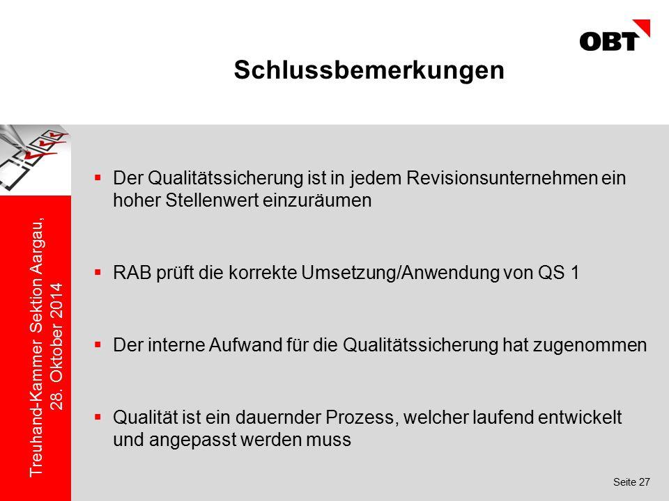 Seite 27 Treuhand-Kammer Sektion Aargau, 28. Oktober 2014 Schlussbemerkungen  Der Qualitätssicherung ist in jedem Revisionsunternehmen ein hoher Stel
