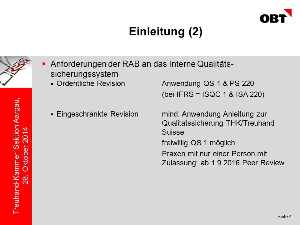 Seite 4 Treuhand-Kammer Sektion Aargau, 28. Oktober 2014 Einleitung (2)  Anforderungen der RAB an das Interne Qualitäts- sicherungssystem  Ordentlic