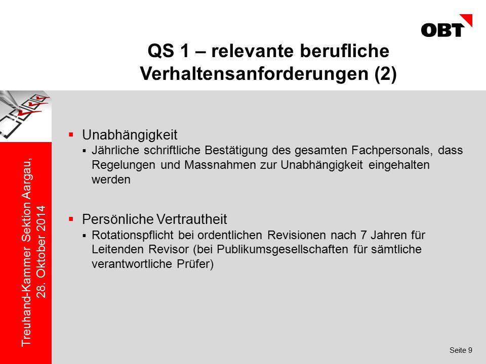 Seite 9 Treuhand-Kammer Sektion Aargau, 28. Oktober 2014 QS 1 – relevante berufliche Verhaltensanforderungen (2)  Unabhängigkeit  Jährliche schriftl
