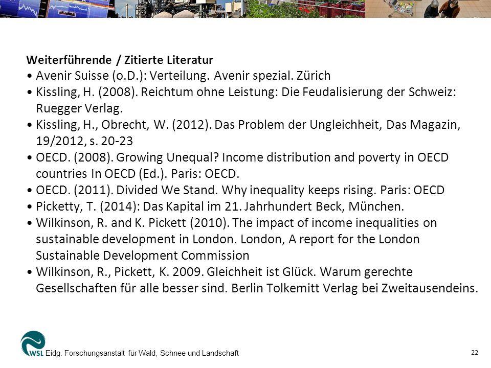 Weiterführende / Zitierte Literatur Avenir Suisse (o.D.): Verteilung. Avenir spezial. Zürich Kissling, H. (2008). Reichtum ohne Leistung: Die Feudalis