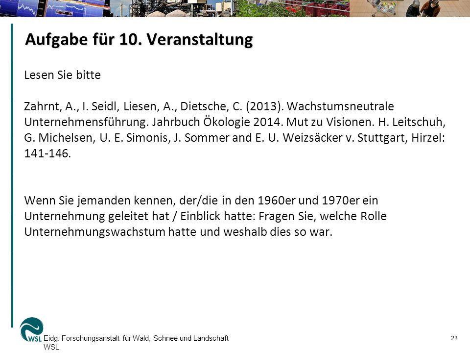 Aufgabe für 10. Veranstaltung Lesen Sie bitte Zahrnt, A., I. Seidl, Liesen, A., Dietsche, C. (2013). Wachstumsneutrale Unternehmensführung. Jahrbuch Ö
