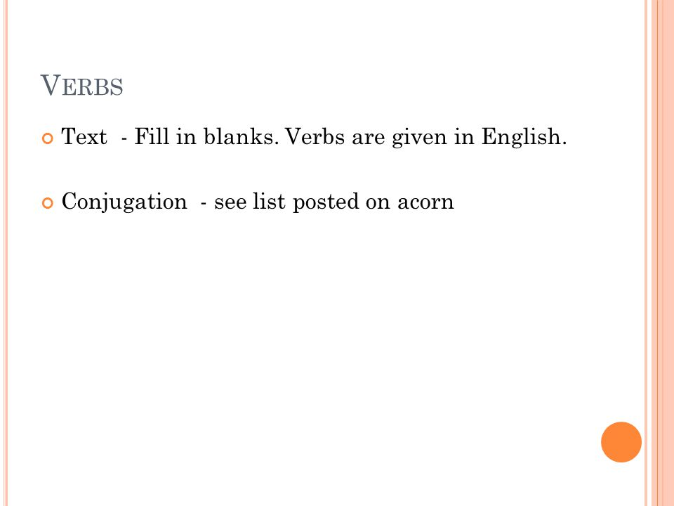 V ERBS Text - Fill in blanks. Verbs are given in English. Conjugation - see list posted on acorn