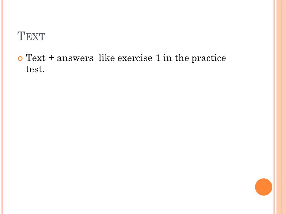 T EXT Text + answers like exercise 1 in the practice test.