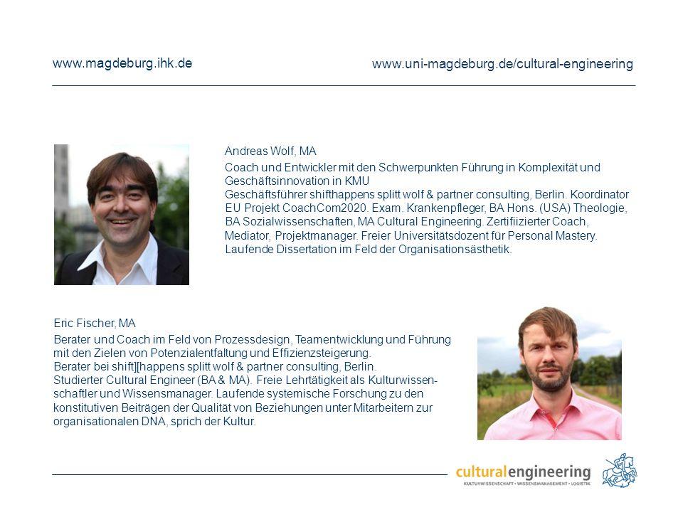 www.magdeburg.ihk.de www.uni-magdeburg.de/cultural-engineering Eric Fischer, MA Berater und Coach im Feld von Prozessdesign, Teamentwicklung und Führu