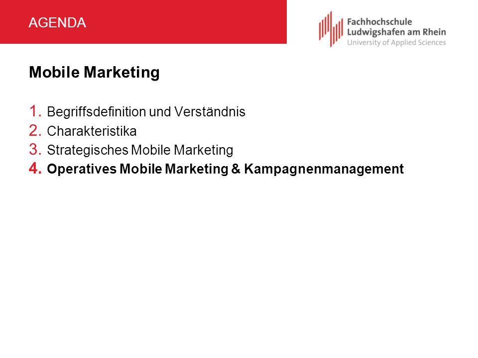AGENDA Mobile Marketing 1. Begriffsdefinition und Verständnis 2. Charakteristika 3. Strategisches Mobile Marketing 4. Operatives Mobile Marketing & Ka