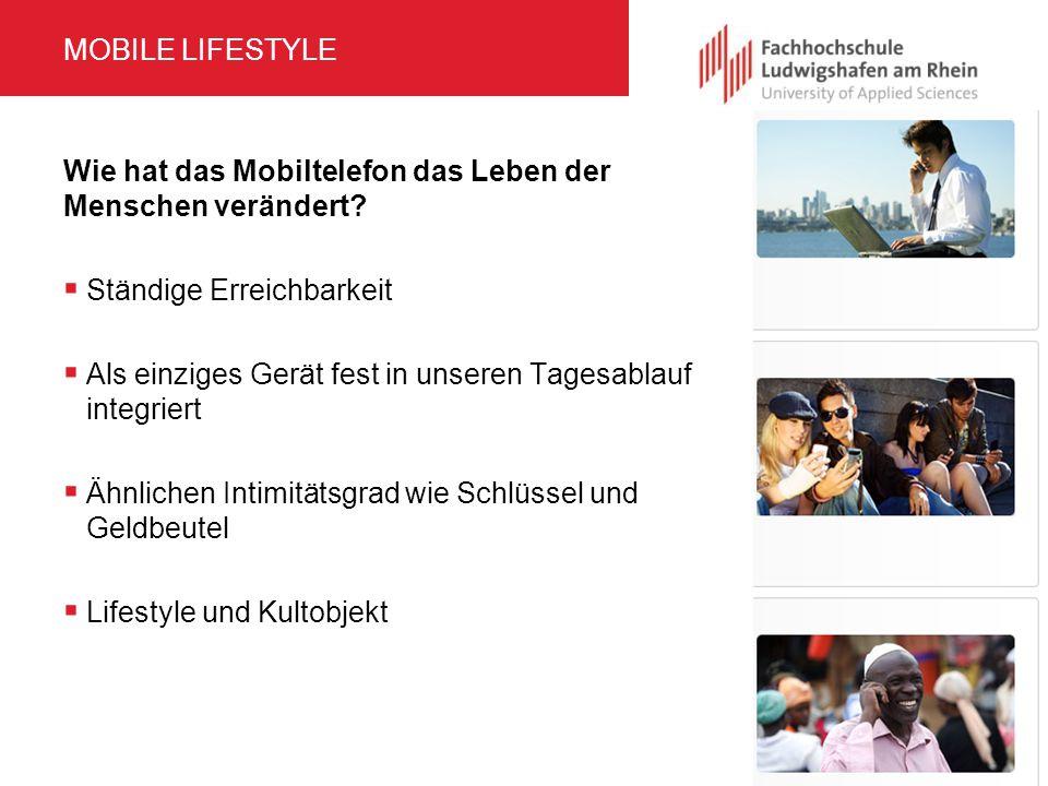 MOBILE LIFESTYLE Wie hat das Mobiltelefon das Leben der Menschen verändert?  Ständige Erreichbarkeit  Als einziges Gerät fest in unseren Tagesablauf